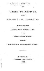 The Greek Primitives. of the Messieurs de Port-Royal: To which are Added Rules for Derivation, Or the Formation of Words; Selected Principally from Buttmann's Greek Grammar