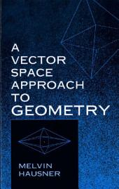 A Vector Space Approach to Geometry