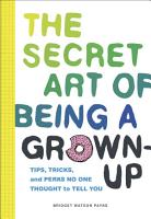 The Secret Art of Being a Grown Up PDF