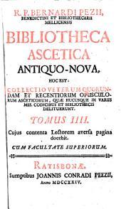 Bibliotheca ascetica antiquo-nova, hoc est: collectio veterum quorundam et recentiorum opusculorum asceticorum: quae hucusque in variis mss, codicibus et bibliothecis delituerunt, Volume 4