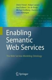 Enabling Semantic Web Services: The Web Service Modeling Ontology