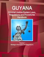 Guyana Criminal Justice System Laws  Regulations and Procedures Handbook Volume 1 Strategic Information and Regulations PDF