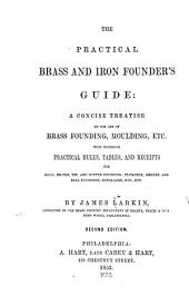 The Practical Brass & Iron Founder's Guide: A Concise Treatise on the Art of Brass Founding, Moulding ...