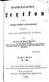 Deutsch-lateinisches Lexikon, aus den römischen Classikern zusammengetragen und nach den besten neuern Hülfsmitteln: Band 1