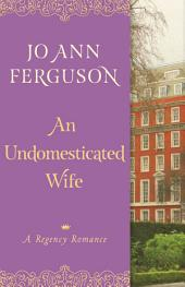 An Undomesticated Wife: A Regency Romance