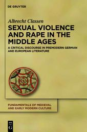 Sexual Violence and Rape in the Middle Ages: A Critical Discourse in Premodern German and European Literature