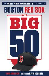 Big 50: Boston Red Sox: The Men and Moments that Made the Boston Red Sox
