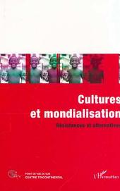 CULTURES ET MONDIALISATION: Résistances et alternatives
