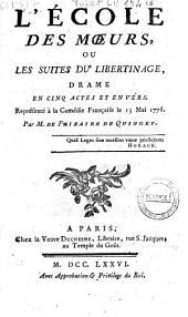 L'Ecole des moeurs, ou les Suites du libertinage, drame en cinq actes et en vers représenté à la Comédie françoise le 13 mai 1776. Par M. de Falbaire de Quingey
