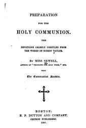 Preparation for the Holy Communion: The Devotions Chiefly Compiled from the Works of Bishop Taylor