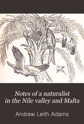 Notes of a Naturalist in the Nile Valley and Malta: A Narrative of Exploration and Research in Connection with the Natural History, Geology, and Archæology of the Lower Nile and Maltese Islands