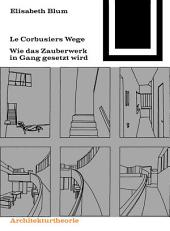 Le Corbusiers Wege: Wie das Zauberwerk in Gang gesetzt wird, Ausgabe 3