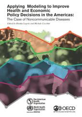Applying Modeling to Improve Health and Economic Policy Decisions in the Americas The Case of Noncommunicable Diseases: The Case of Noncommunicable Diseases