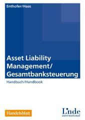 Asset Liability Management / Gesamtbanksteuerung: Handbuch / Handbook