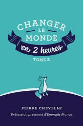 Changer le monde en 2 heures -: Volume2