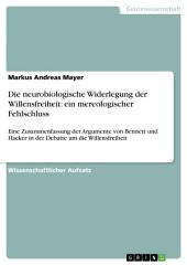 Die neurobiologische Widerlegung der Willensfreiheit: ein mereologischer Fehlschluss: Eine Zusammenfassung der Argumente von Bennett und Hacker in der Debatte um die Willensfreiheit