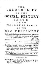 The Credibility of the Gospel History. Part II.,: Or, The Principal Facts of the New Testament Confirmed by Passages of Ancient Authors, who Were Contemporary with Our Saviour Or His Apostles, Or Lived Near Their Time... Vol. I., ... .[-XII. ...], Volume 1