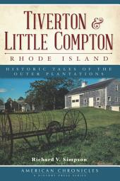 Tiverton and Little Compton, Rhode Island: Historic Tales of the Outer Plantations