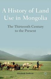A History of Land Use in Mongolia: The Thirteenth Century to the Present
