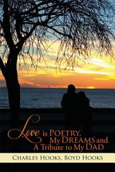 Love Is Poetry My Dreams And A Tribute To My Dad Book PDF