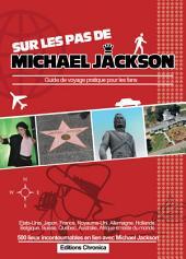 Sur les pas de Michael Jackson: Guide de voyage pratique pour les fans
