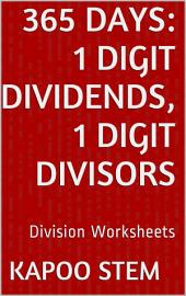 365 Days Math Division Series: 1 Digit Dividends, 1 Digit Divisors, Daily Practice Workbook To Improve Mathematics Skills: Maths Worksheets