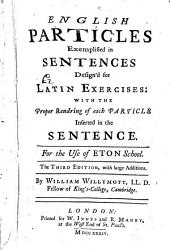 English particles exemplified in sentences design'd for Latin exercises ... The third edition, with large additions