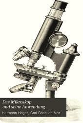 Das Mikroskop und seine Anwendung: Ein Leitfaden bei mikroskopischen Untersuchungen für Apotheker, Aerzte, Medicinalbeamte, Techniker, Gewerbtreibende etc