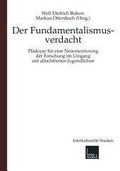 Fundamentalismusverdacht: Plädoyer für eine Neuorientierung der Forschung im Umgang mit allochthonen Jugendlichen