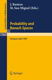 Probability and Banach Spaces: Proceedings of a Conference held in Zaragoza, June 17-21, 1985