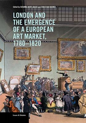 London and the Emergence of a European Art Market  1780 1820 PDF