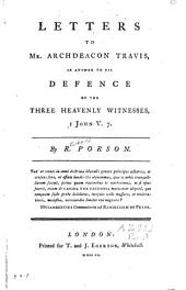 Letters to Mr. Archdeacon Travis, in Answer to His Defence of the Three Heavenly Witnesses, I John: Volume 7