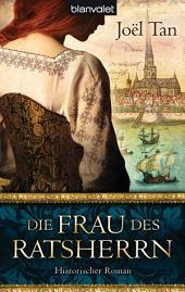 Die Frau des Ratsherrn: Historischer Roman