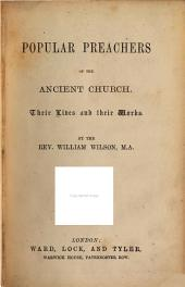 Popular Preachers of the Ancient Church: Their Lines Anf Their Works