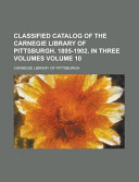 Classified Catalog of the Carnegie Library of Pittsburgh  1895 1902  in Three Volumes PDF