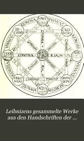Leibnizens gesammelte Werke aus den Handschriften der Koniglichen Bibliothek zu Hannover