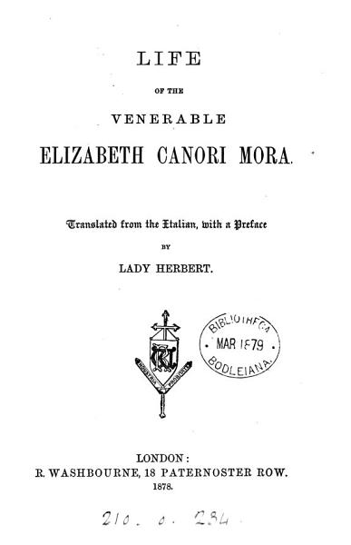 Download Life of the venerable Elizabeth Canori Mora  tr  from the Ital  by lady Herbert Book