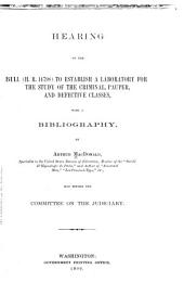 Hearing on the Bill (H. R. 14798) to Establish a Laboratory for the Study of the Criminal, Pauper, and Defective Classes: With a Bibliography