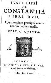 Justi Lipsi de Constantia libri duo, qui alloquium praecipue continent in publicis malis