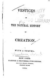 Vestiges of the natural history of creation: Volume 0