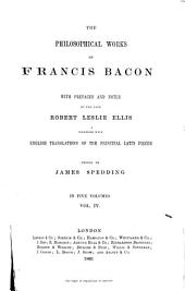 The philosophical works of Francis Bacon, with prefaces and notes by the late Robert Leslie Ellis, together with English translations of the principal Latin pieces: Volume 4