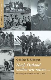 Nach Ostland wollen wir reiten ...: Erinnerungen eines Soldaten 1941 - 1946