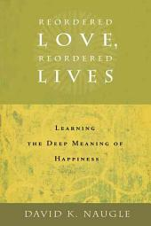 Reordered Love, Reordered Lives: Learing the Deep Meaning of Happiness