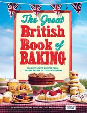 The Great British Book of Baking: 120 best-loved recipes from teatime treats to pies and pasties. To accompany BBC2's The Great British Bake-off