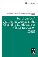 Hard Labour  Academic Work and the Changing Landscape of Higher Education PDF