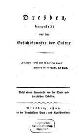 Dresden dargestellt aus dem Gesichtspunkte der Cultur: nebst einem Grundrisse von der Stadt und statistischen Tabellen, Volume 1