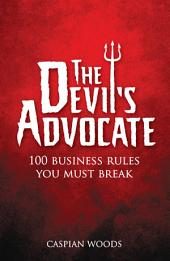 The Devil's Advocate: The 100 Commandments You Must Break in Business