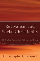 Revivalism and Social Christianity: The Prophetic Faith of Henri Nick and Andre Trocme
