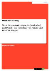 Neue Herausforderungen in Gesellschaft und Politik - Das Verhältnis von Familie und Beruf im Wandel