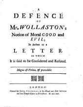 A Defence of Mr. Wollaston's Notion of Moral Good and Evil: In Answer to a Letter in which it is Said to be Considered and Refuted